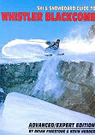 Ski and Snowboard Guide to Whistler Blackcomb: Advanced/Expert Edition