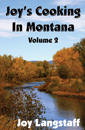 Joy's Cooking In Montana Volume 2