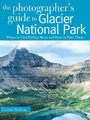 The Photographer's Guide to Glacier NP