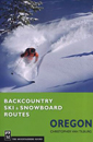 Backcountry Ski and Snowboard Routes: Oregon