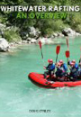 Whitewater Rafting An Overview
