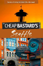 Cheap Bastard's Guide to Seattle