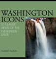 Washington Icons: 50 Classic Views of the Evergreen State