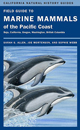 Field Guide to Marine Mammals of the Pacific Coast: Baja, California, Oregon, Washington, British Columbia (California Natural History Guides)